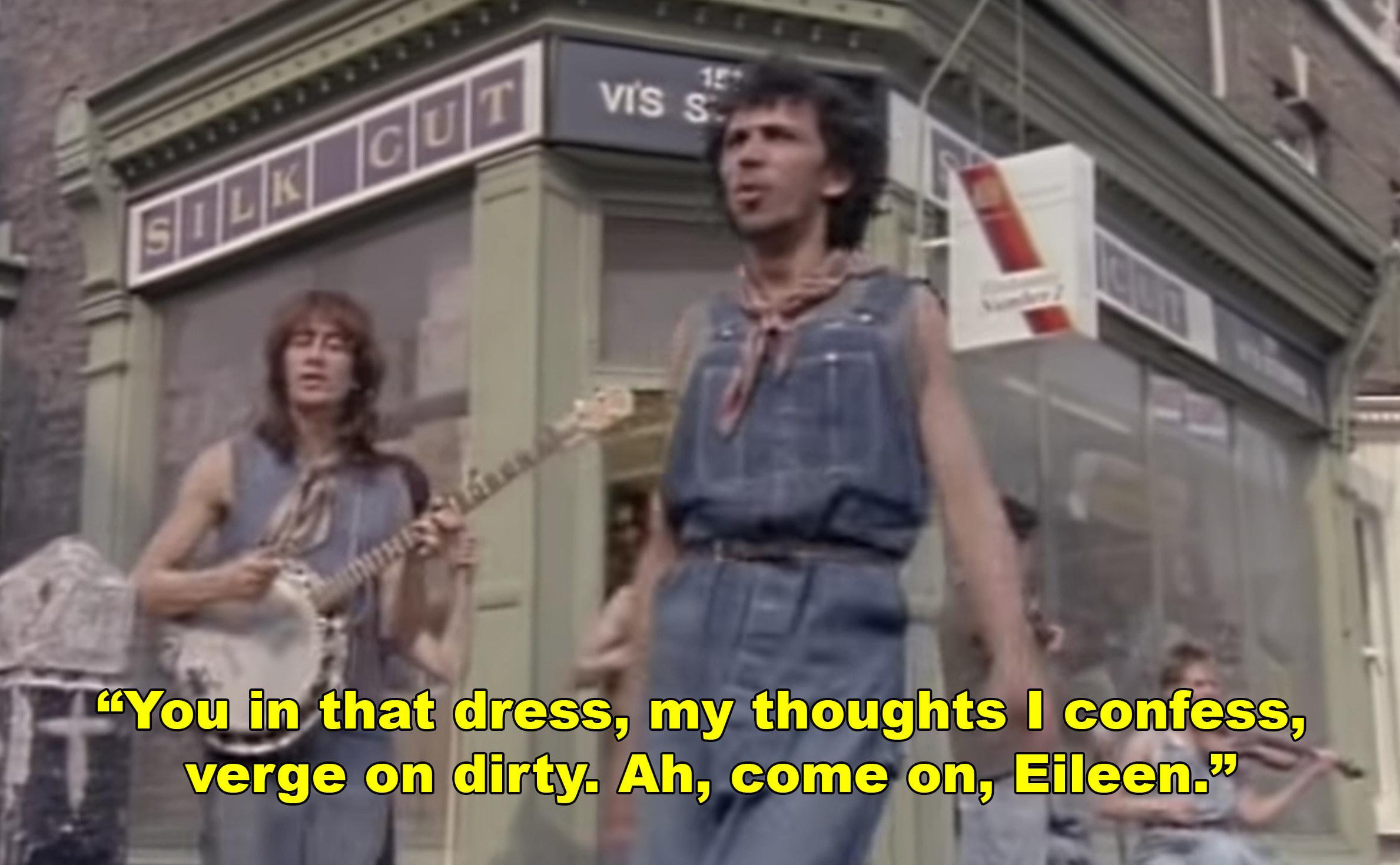 "Dexys Midnight Runners singing: ""You in that dress, my thoughts I confess, verge on dirty. Ah, come on, Eileen"""