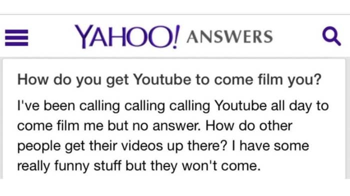 """How do you get YouTube to come film you? I've been calling them all day to come film me but no answer"""