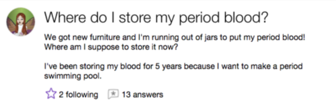 A person asking where they should store their period blood because they want to use it to make a swimming pool