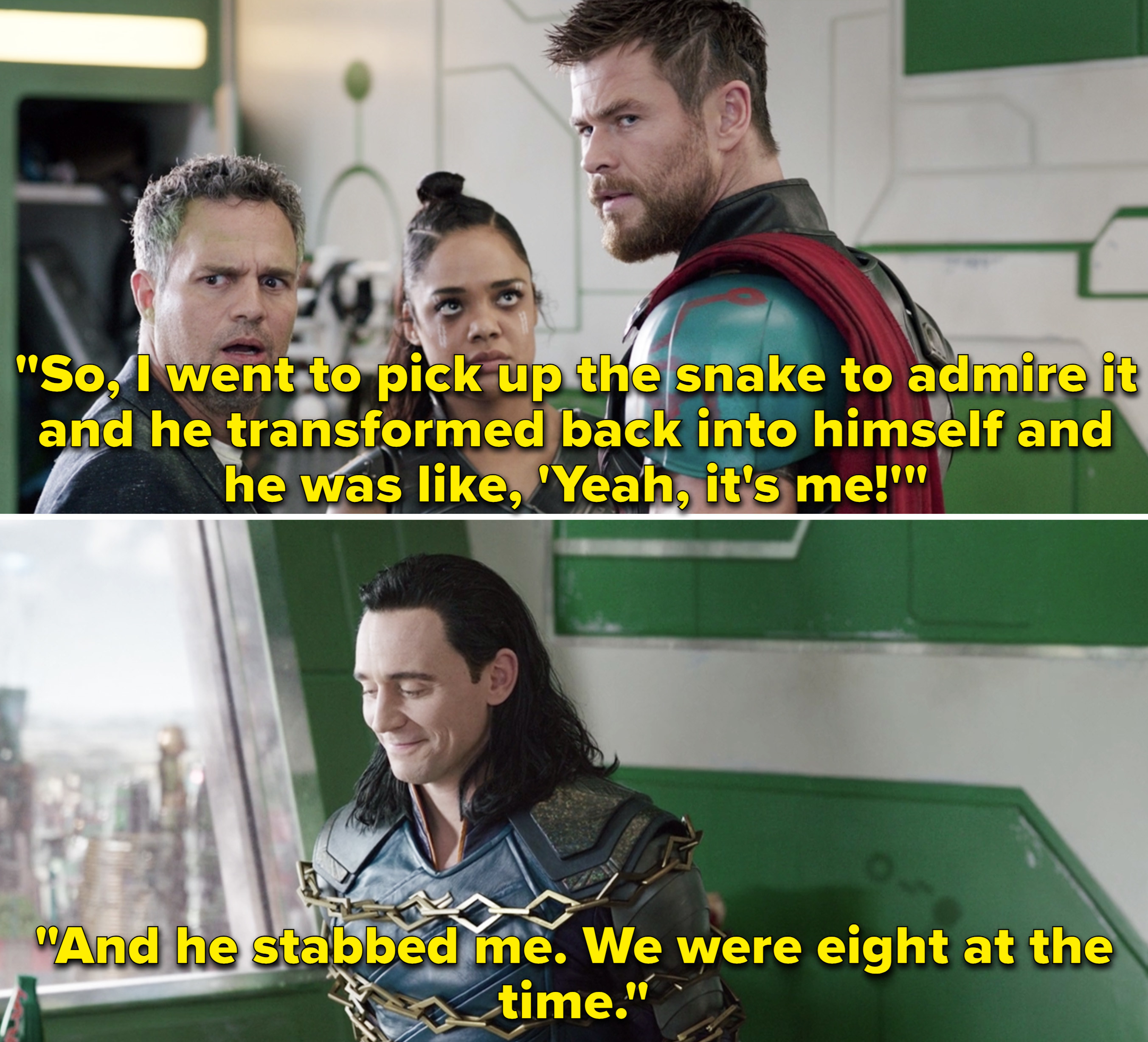 """Thor saying, """"So, I went to pick uo the snake to admire it and he transformed back into himself and he was like, """"Yeah, it's me!' And he stabbed me. We were eight at the time"""""""