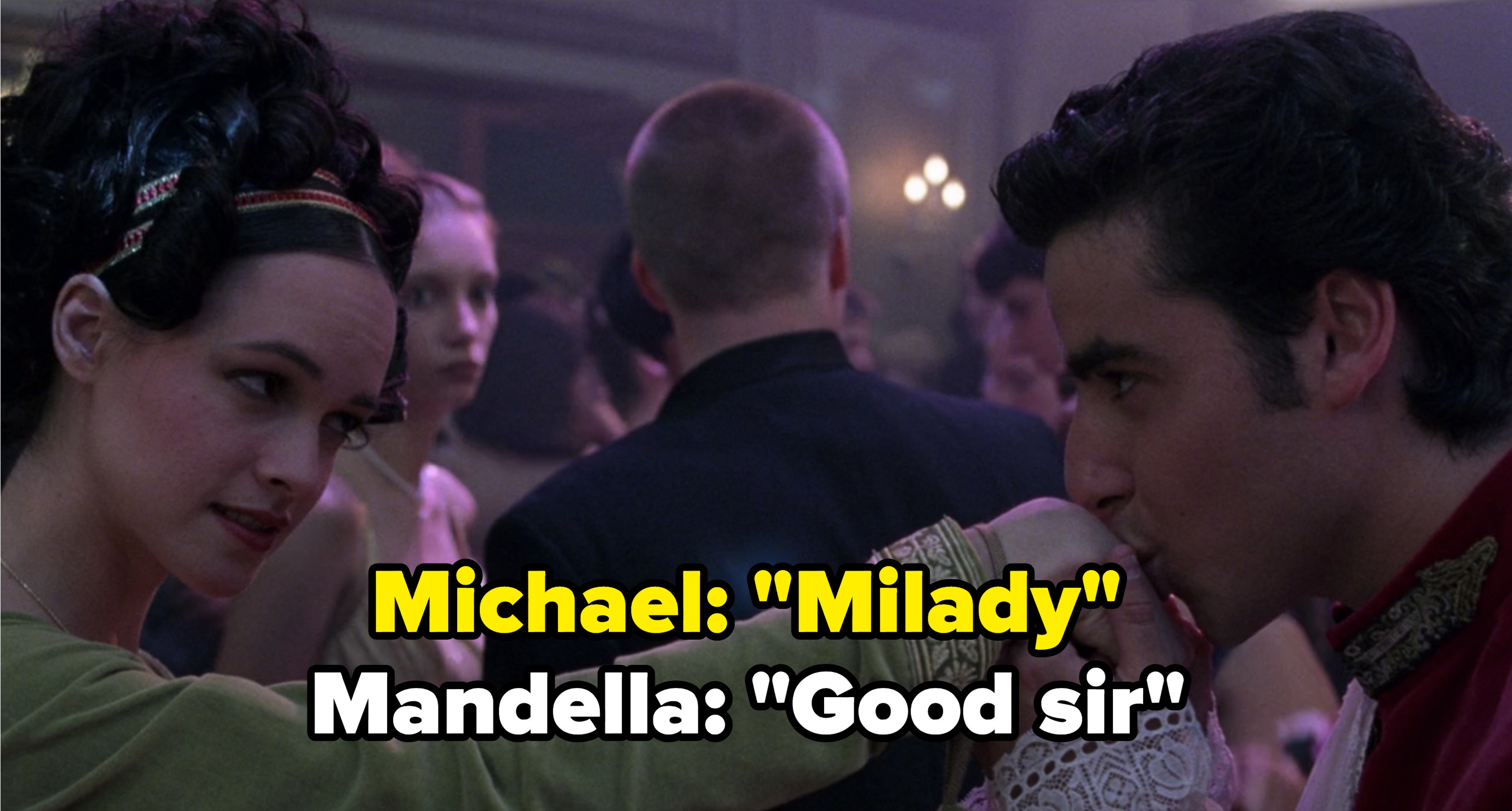 "Mandella and Michael meet up at prom and say ""milady"" and ""good sir"""