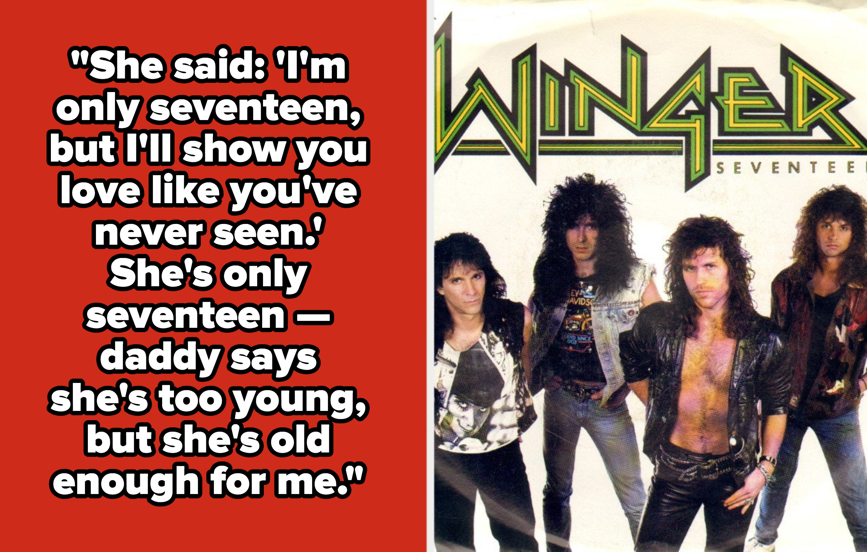 "Winger lyrics: ""She's only seventeen -- daddy says she's too young, but she's old enough for me"""