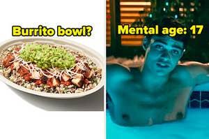 burrito bowl? mental age 17 peter k