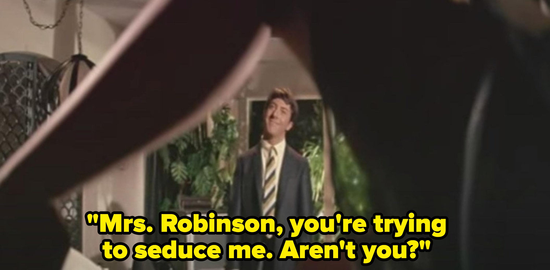 "Benjamin saying: ""Mrs. Robinson, you're trying to seduce me. Aren't you?"""