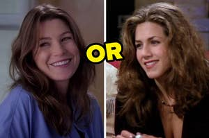 meredith from grey's anatomy on the left and rachel green from friends on the right