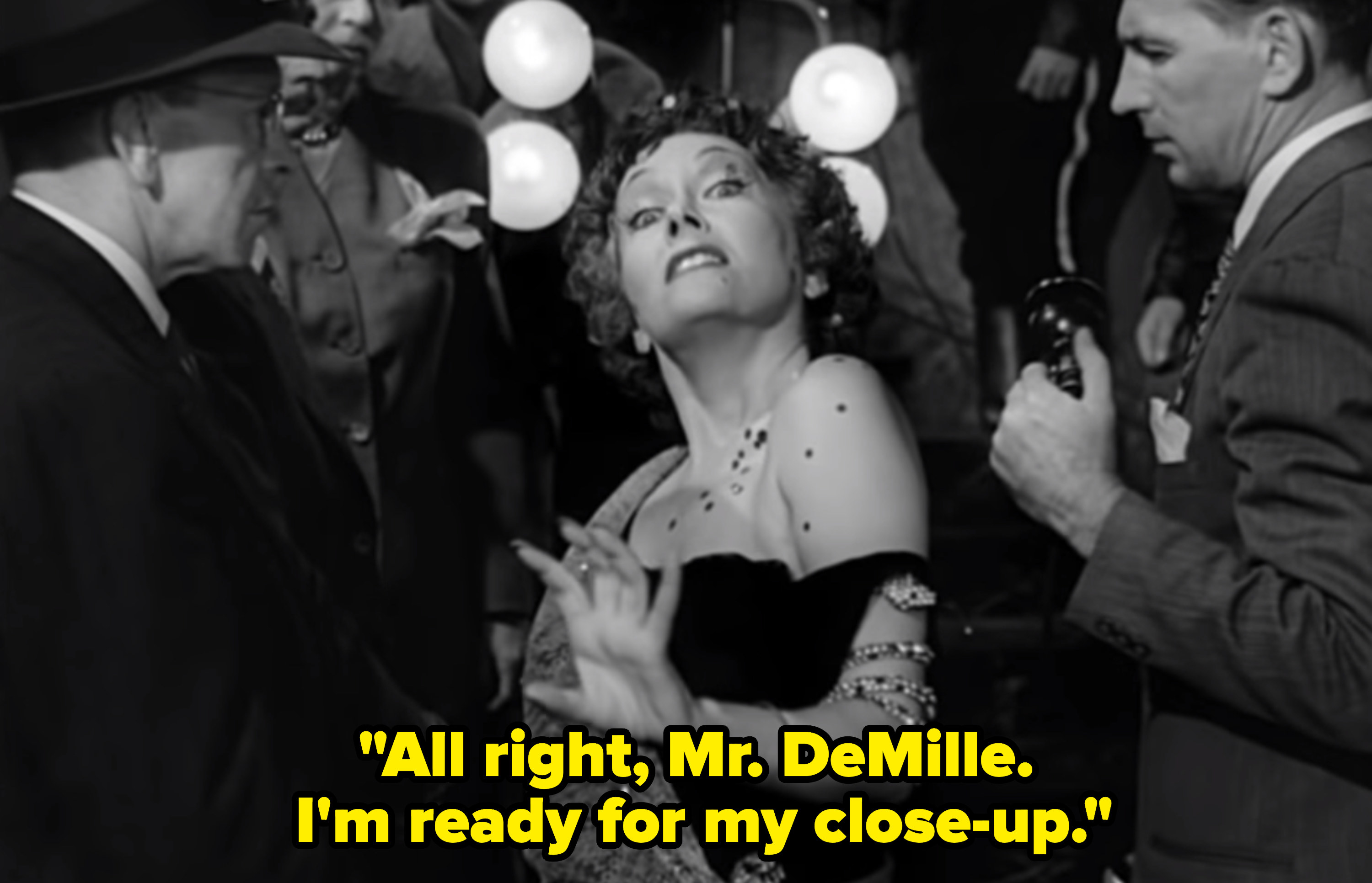 """Norma Desmond telling her movie director: """"All right, Mr. DeMille. I'm ready for my close-up"""""""