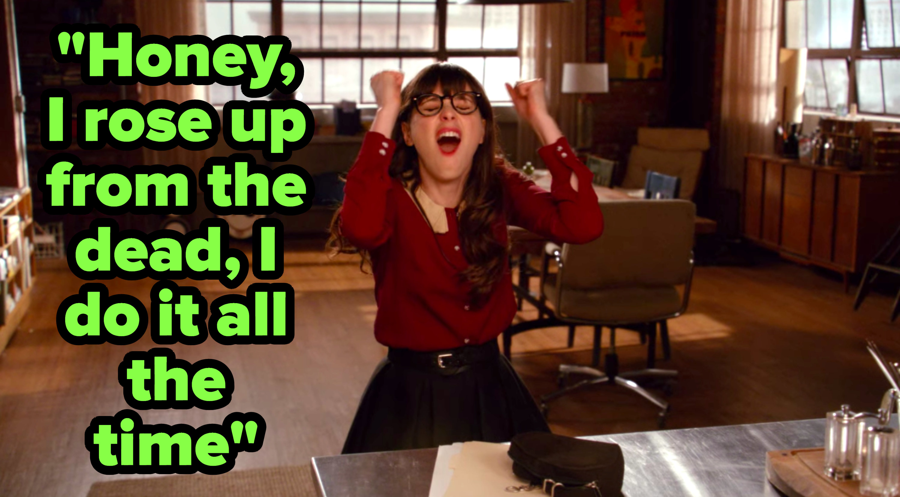 """""""Honey, I rose up from the dead, I do it all the time"""" written over Jess from """"New Girl"""" cheering"""