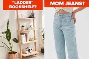 ladder bookshelf? mom jeans?