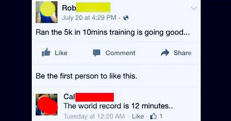 person who says they ran a 5k in 12 min and someone says thats the world record