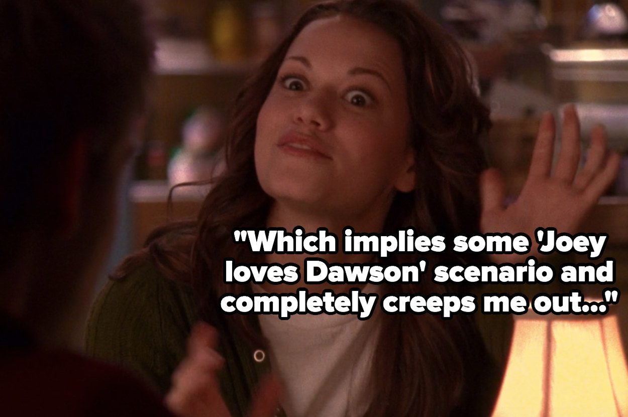 "Haley: ""Which implies some 'Joey loves Dawson' scenario and completely creeps me out"""