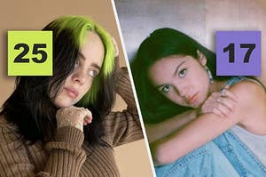 Listening to Billie Eilish meaning you're 25 and listening to Olivia Rodrigo meaning you're 17