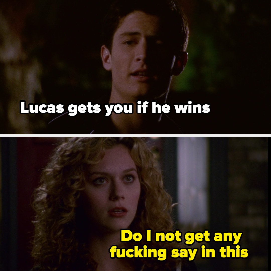 "Nathan:""Lucas gets you if he wins,"" Peyton: ""Do I not get any fucking say in this?"""