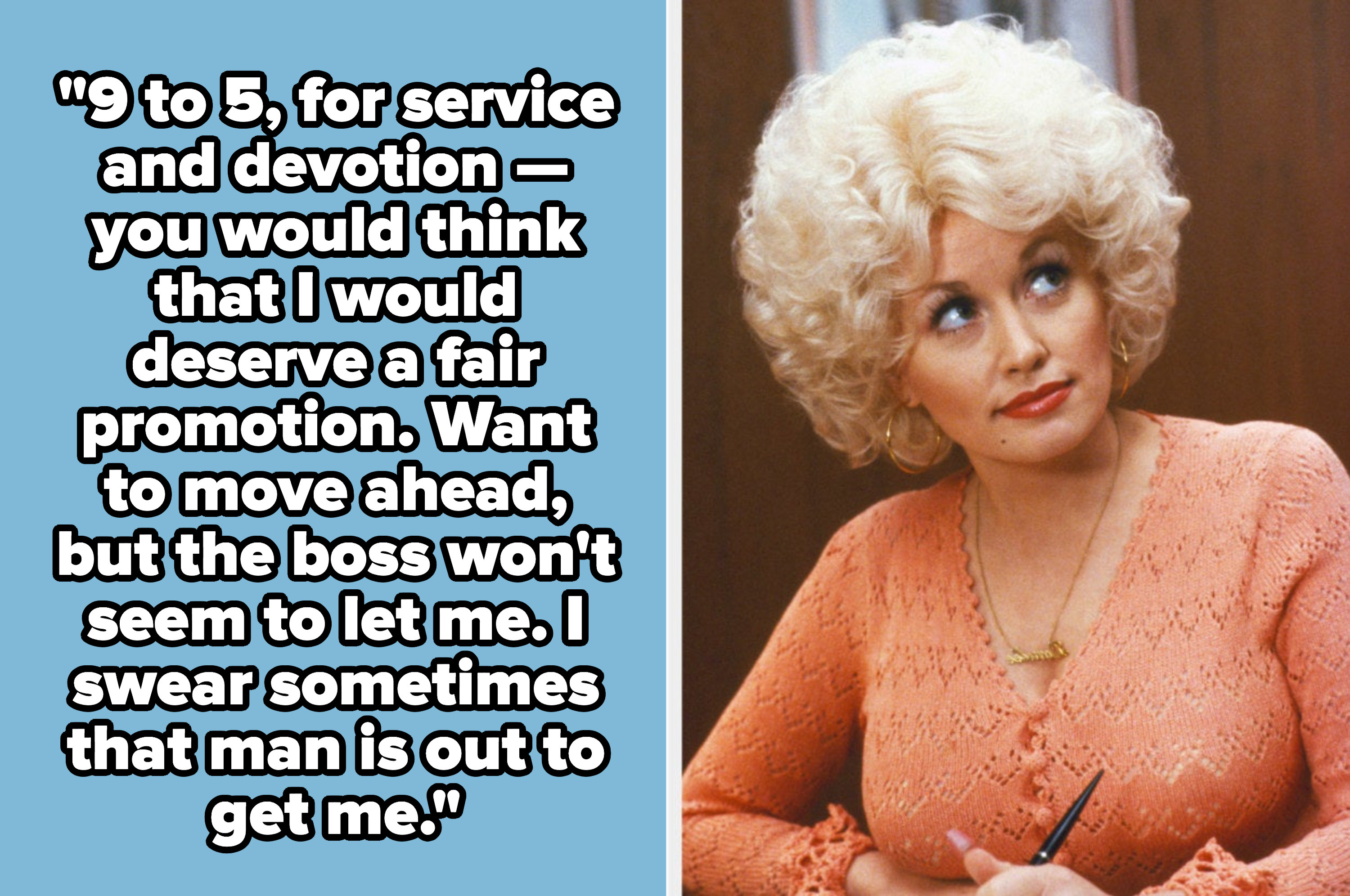 """Dolly Parton lyrics: """"9 to 5, for service and devotion — you would think that I would deserve a fair promotion. Want to move ahead, but the boss won't seem to let me. I swear sometimes that man is out to get me"""""""
