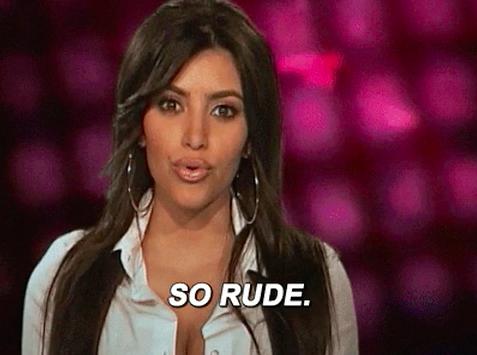 "Kim Kardashian saying ""So rude"""