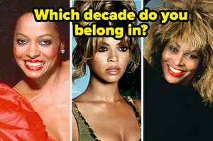 """Diana Ross is on the left with Beyonce in the center and Tina Turner on the right labeled, """"Which decade do you belong in?"""""""