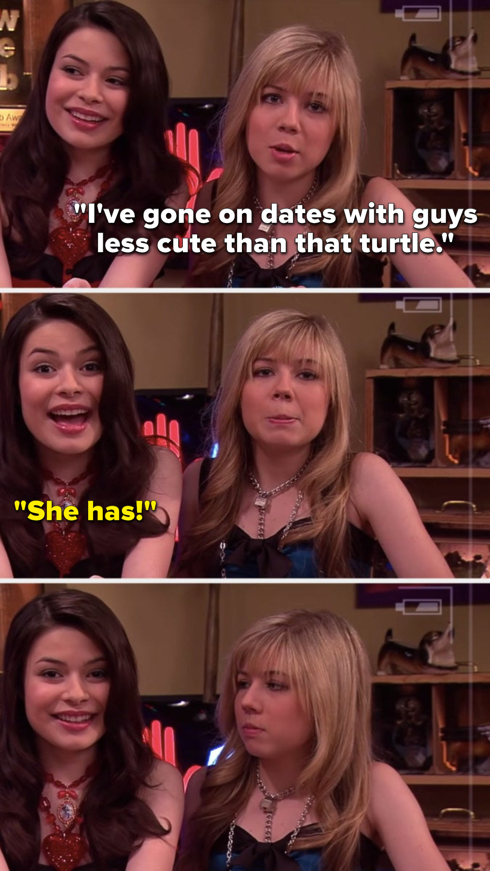 """Sam says, """"I've gone on dates with guys less cute than that turtle,"""" Carly says, """"She has,"""" and then Sam gives Carly a look"""