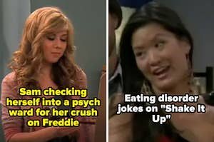 Sam checking herself into a psych ward for her crush on Freddie on iCarly and eating disorder jokes on Shake it Up