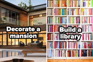 Decorate a mansion or build a library