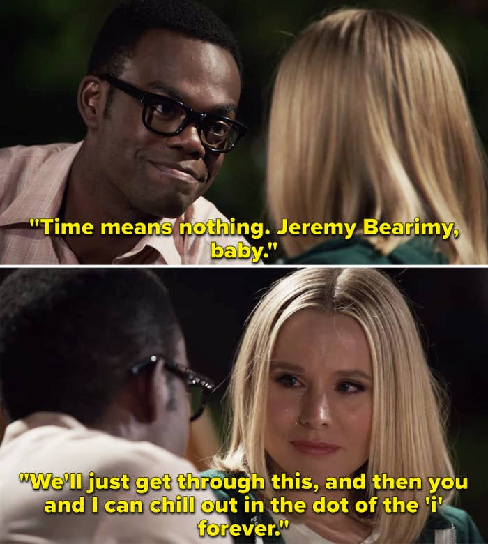 """Chidi telling Eleanor, """"Time means nothing. Jeremy Bearimy, baby. We'll just get through this, and then you and I can chill out in the dot of the 'i' forever"""""""