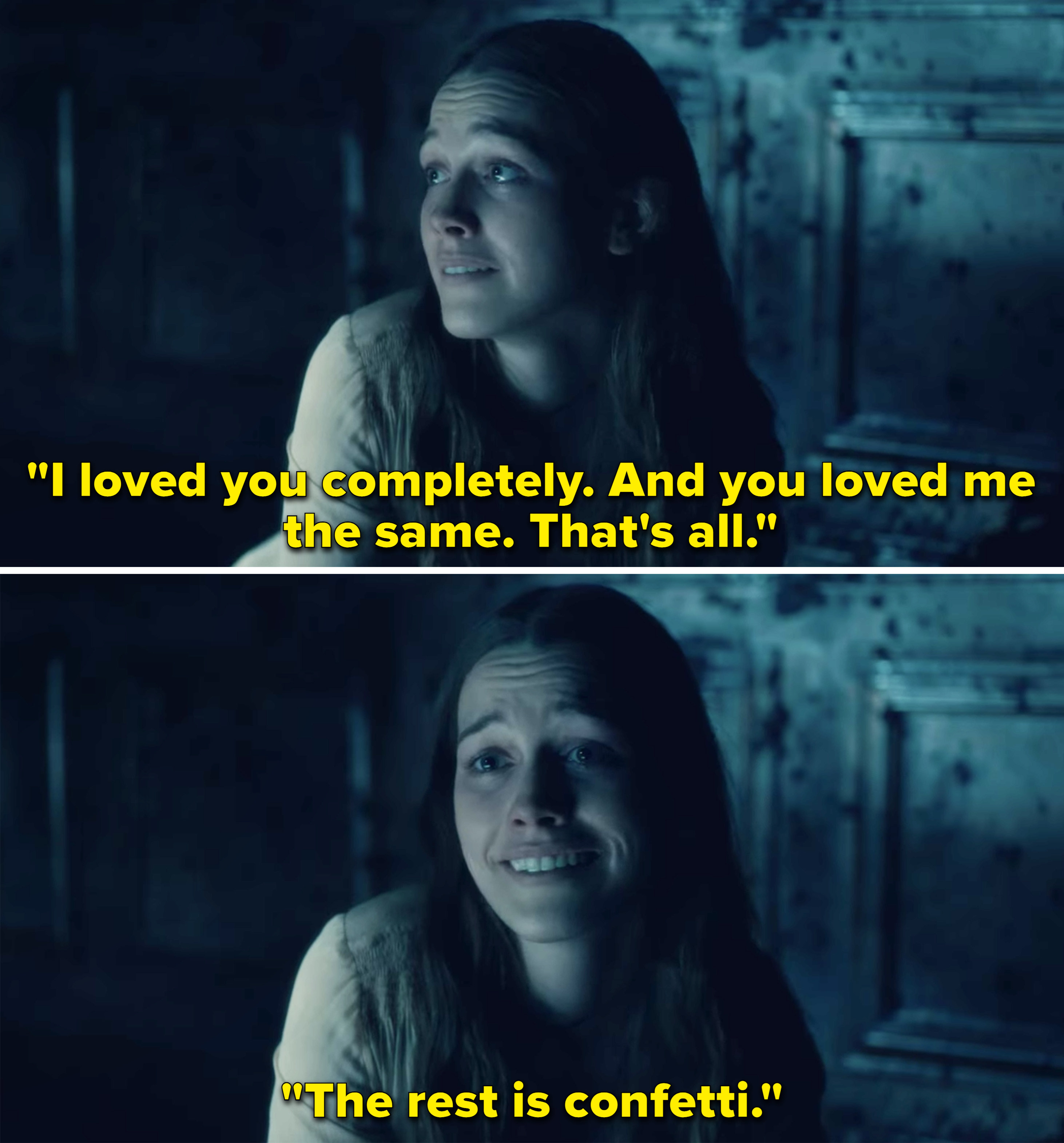 """Nell saying, """"I loved you completely. And you loved me the same. That's all. The rest is confetti"""""""