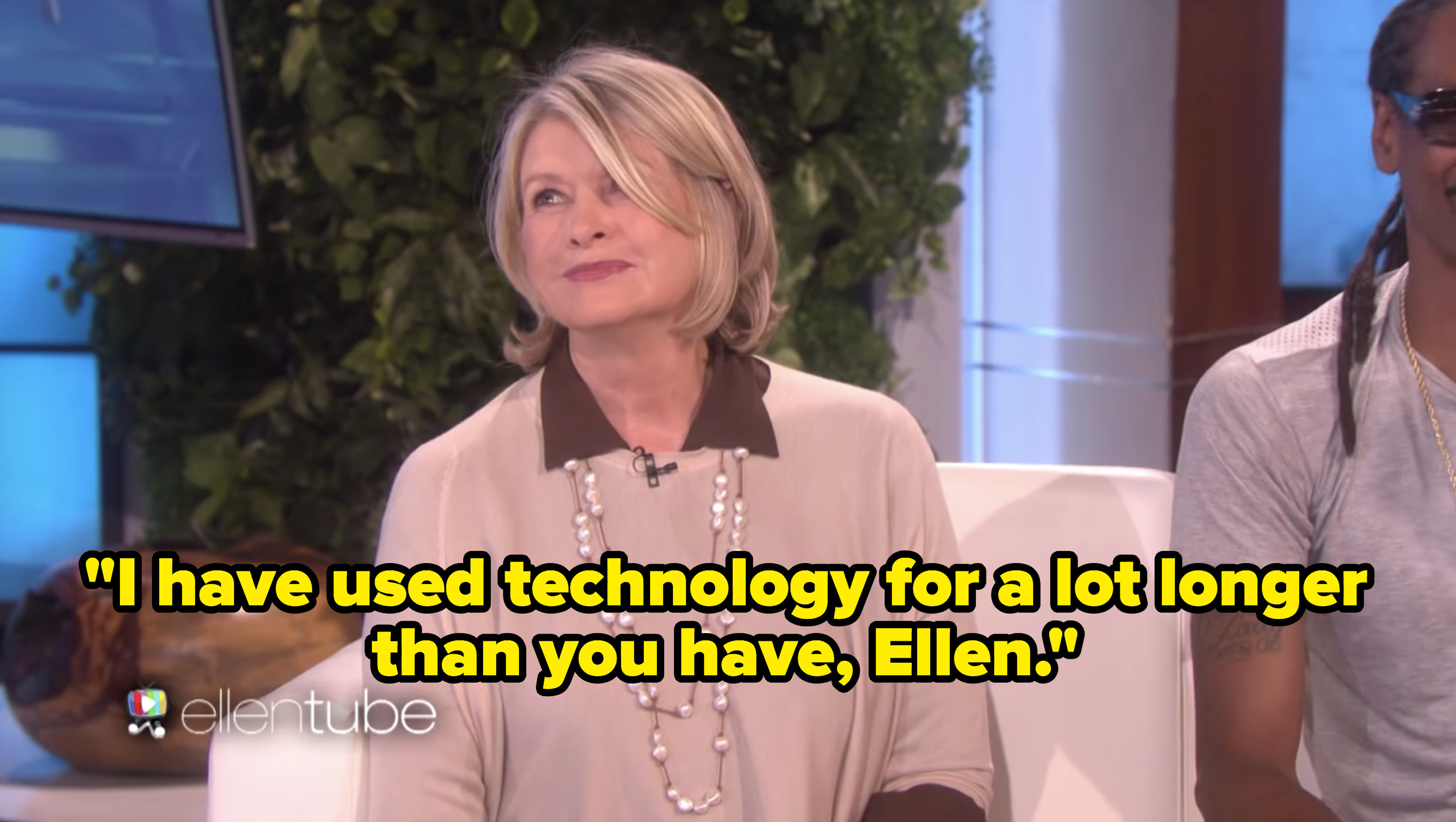 """Martha Stewart appearing on The Ellen Show and saying """"I have used technology for a lot longer than you have, Ellen"""""""