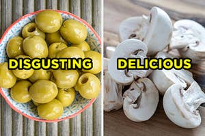"""On the left, a bowl of olives labeled """"disgusting,"""" and on the right, some sliced mushrooms labeled """"delicious"""""""