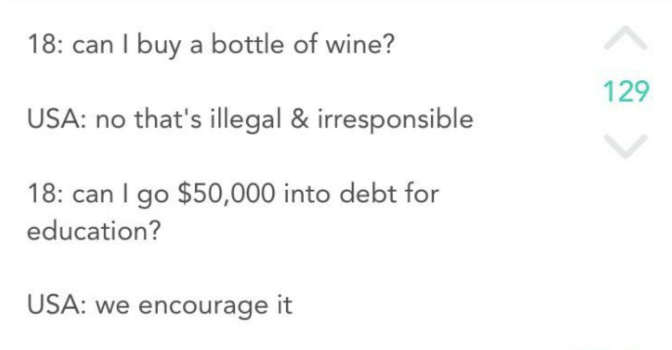 post about the absurdity of being able to go into debt at age 18 but not drink
