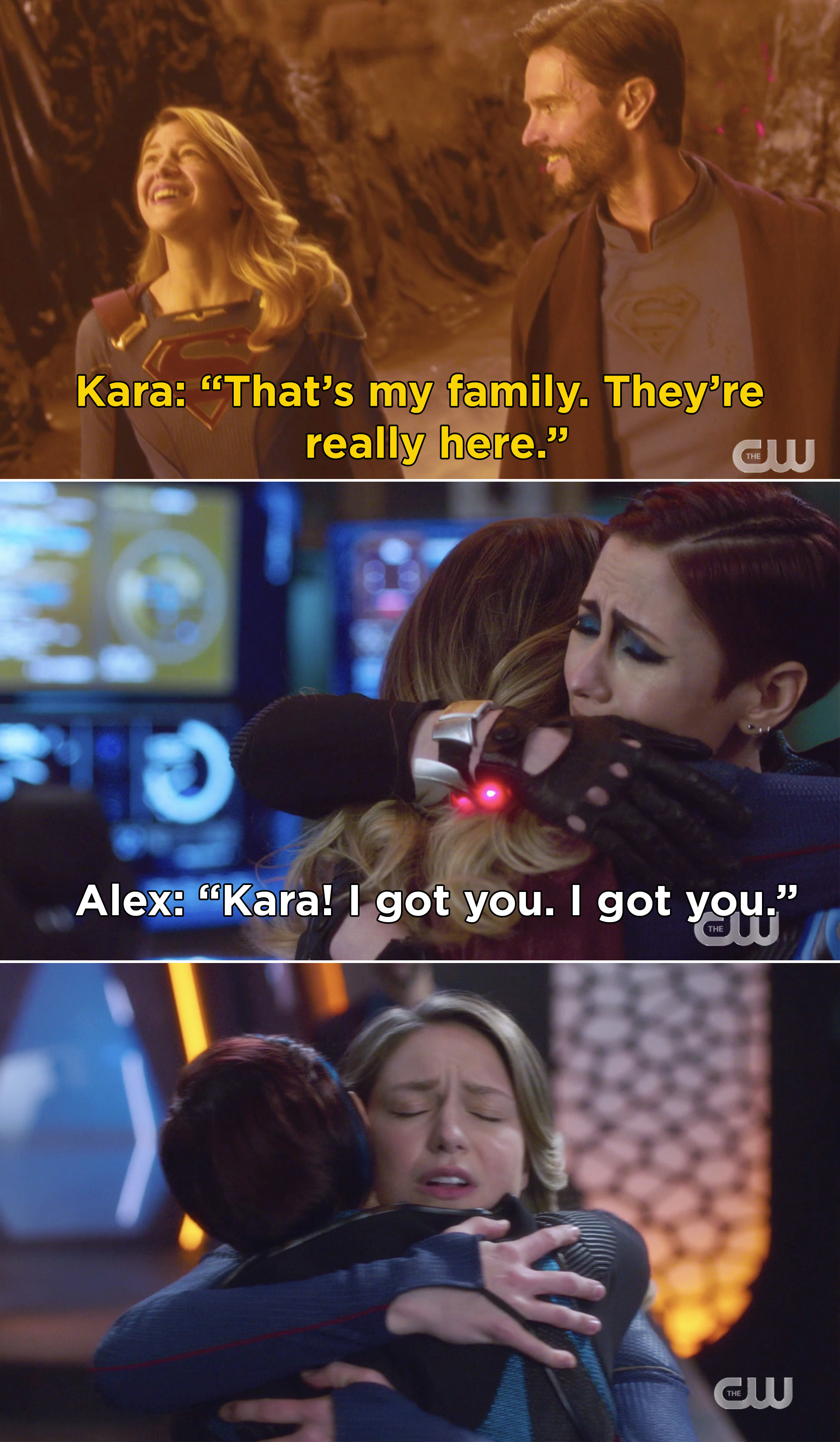 """Kara saying, """"That's my family. They're really here"""" and then Alex and Kara hugging and Alex saying, """"Kara! I got you. I got you"""""""