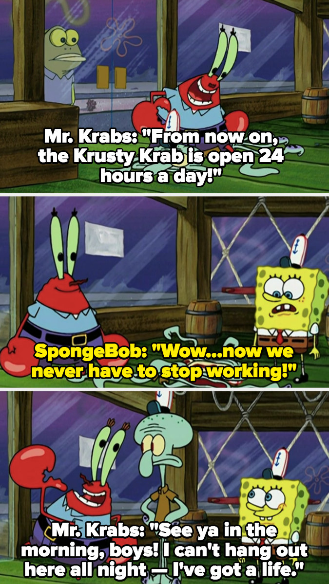 """Mr. Krabs says the Krusty Krab is open 24 hours a day now: """"See ya in the morning boys, I can't hang out here all night, I've got a life"""""""