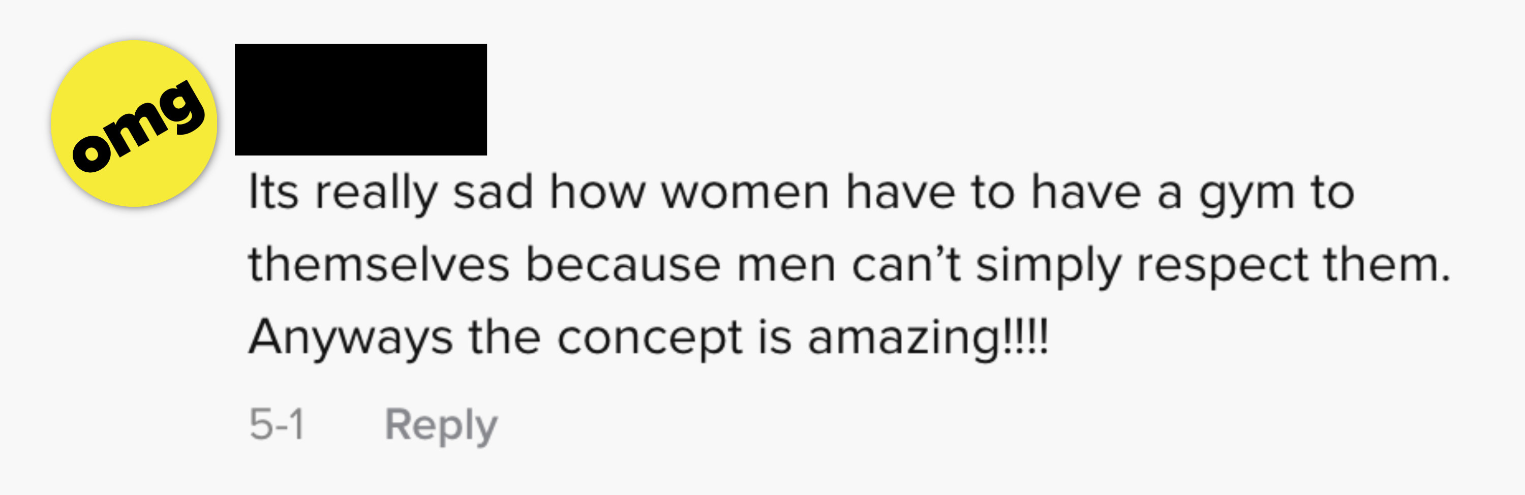 Its really sad how women have to have a gym to themselves because men can't simply respect them. Anyways the concept is amazing!!!
