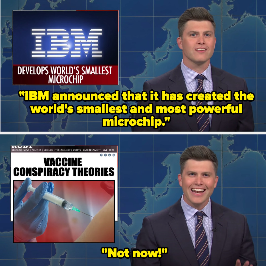 """Colin Jost saying, """"IBM announced that it has created the world's smallest and most powerful microchip"""" and then """"Not now!"""" with an image of a needle being put in someone's arm with the headline, """"Vaccine conspiracy theories"""""""