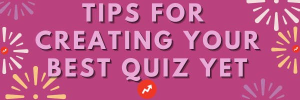 tips for creating your best quiz yet