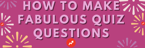 how to make fabulous quiz questions