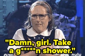 Mary Katherine Gallagher from SNL with hands in her armpits with Damn girl, take a shower