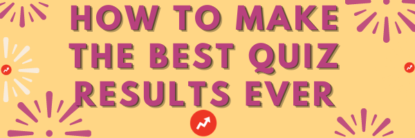 how to make the best quiz results ever