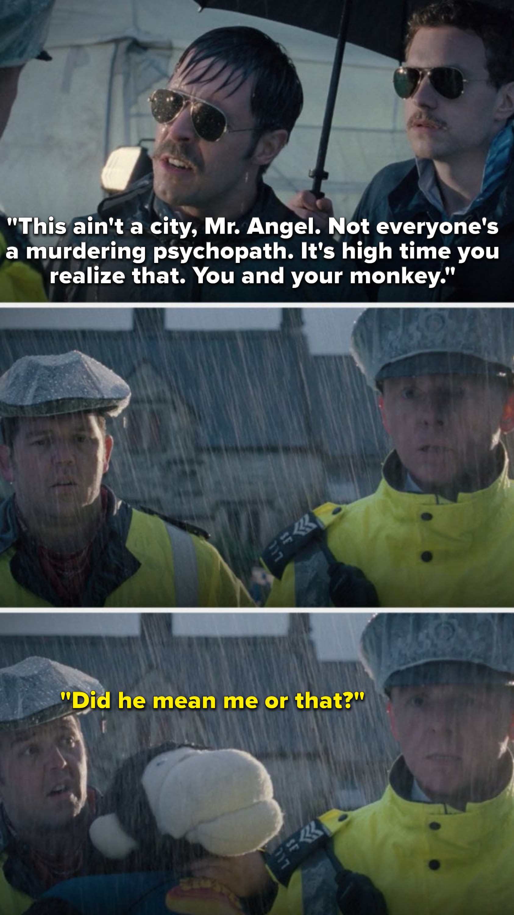 """says, """"This ain't a city, Mister Angel, not everyone's a murdering psychopath, it's high time you realize that, you and your monkey,"""" then Danny lifts a stuffed monkey he won earlier and says, """"Did he mean me or that"""""""