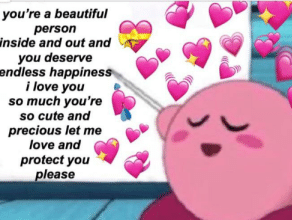 """Kirby meme pointing to """"you're a beautiful person inside and out"""""""
