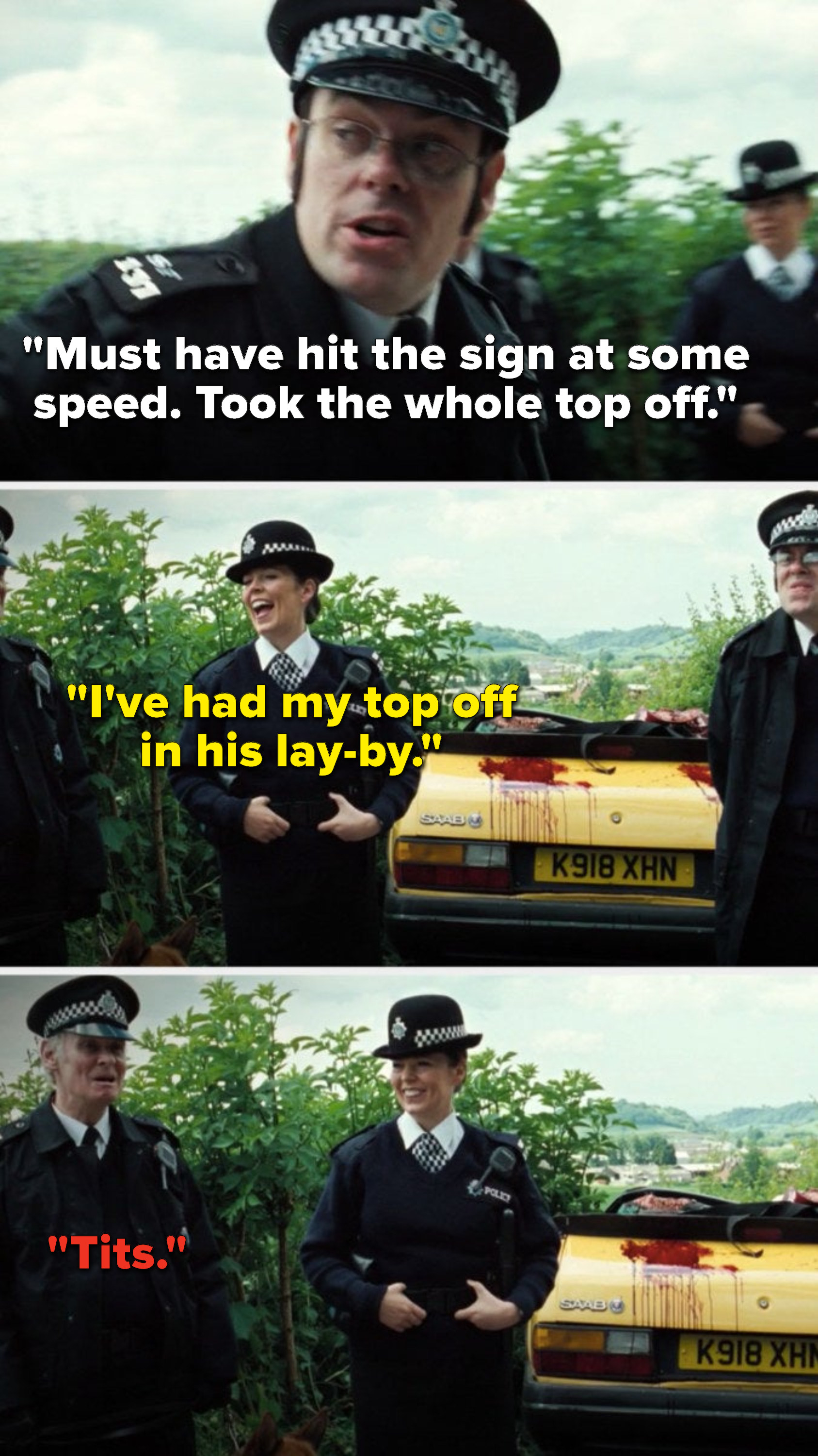 """Sergeant Fisher says, """"Must have hit the sign at some speed, took the whole top off,"""" PC Doris Thatcher says, """"I've had my top off in his lay-by,"""" and PC Bob Walker says, """"Tits"""""""