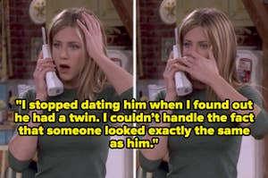 """Rachel Green looking shocked with her hand over her mouth and the text """"I stopped dating him when I found out he had a twin. I couldn't handle the fact that someone looked exactly the same as him."""""""