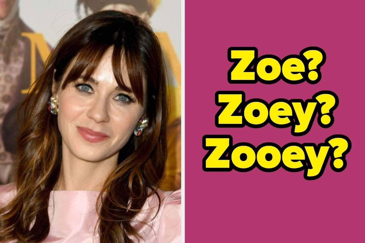 """Deschanel with the words """"Zoe?, Zoey?, and Zooey?"""""""