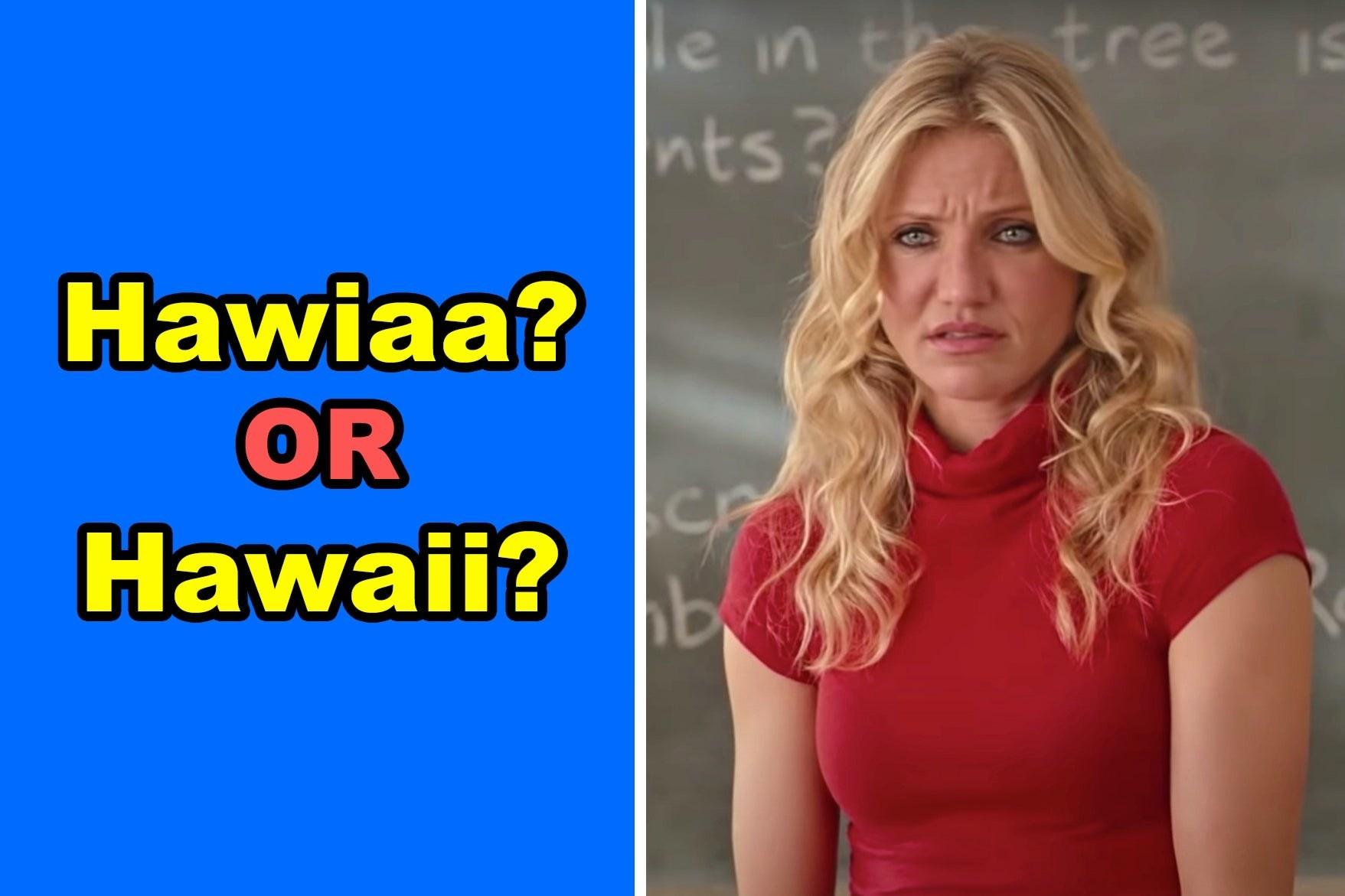 """Elizabeth from """"Bad Teacher"""" with the words """"Hawiaa? or Hawaii?"""""""