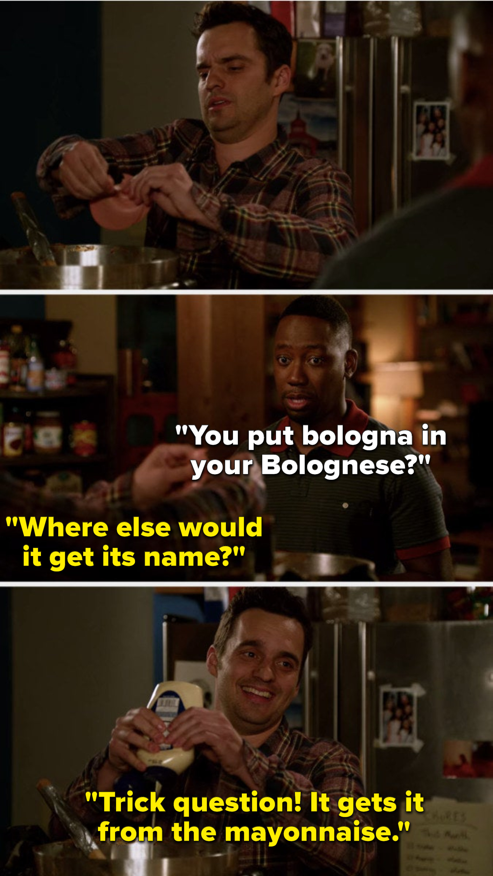 Winston asks, You put bologna in your Bolognese, and Nick says, Where else would it get its name, trick question, it gets it from the mayonnaise