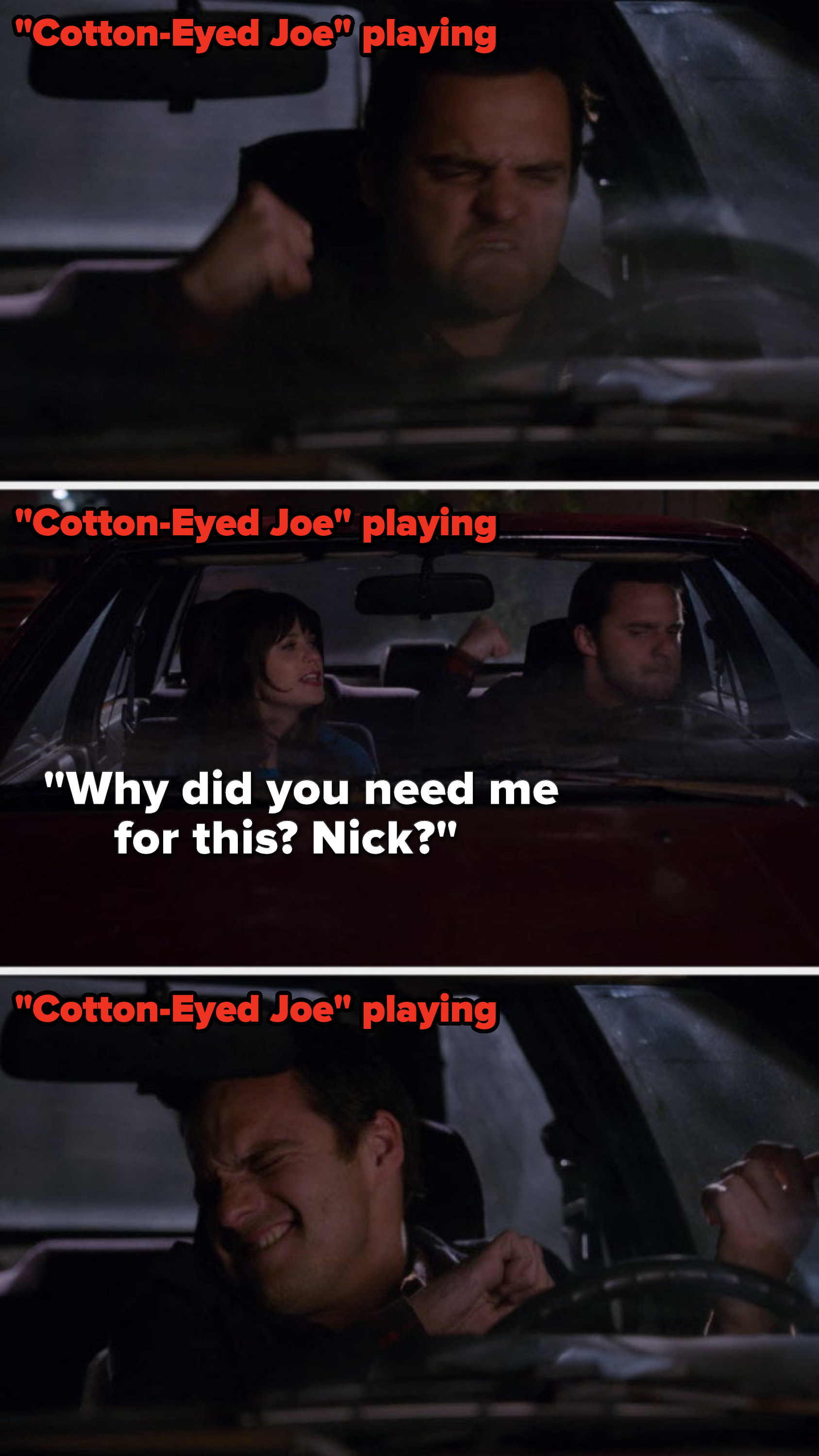 In a car, Nick fist bumps and mimes the fiddle in Cotton-Eyed Joe, and Jess says, Why did you need me for this, Nick