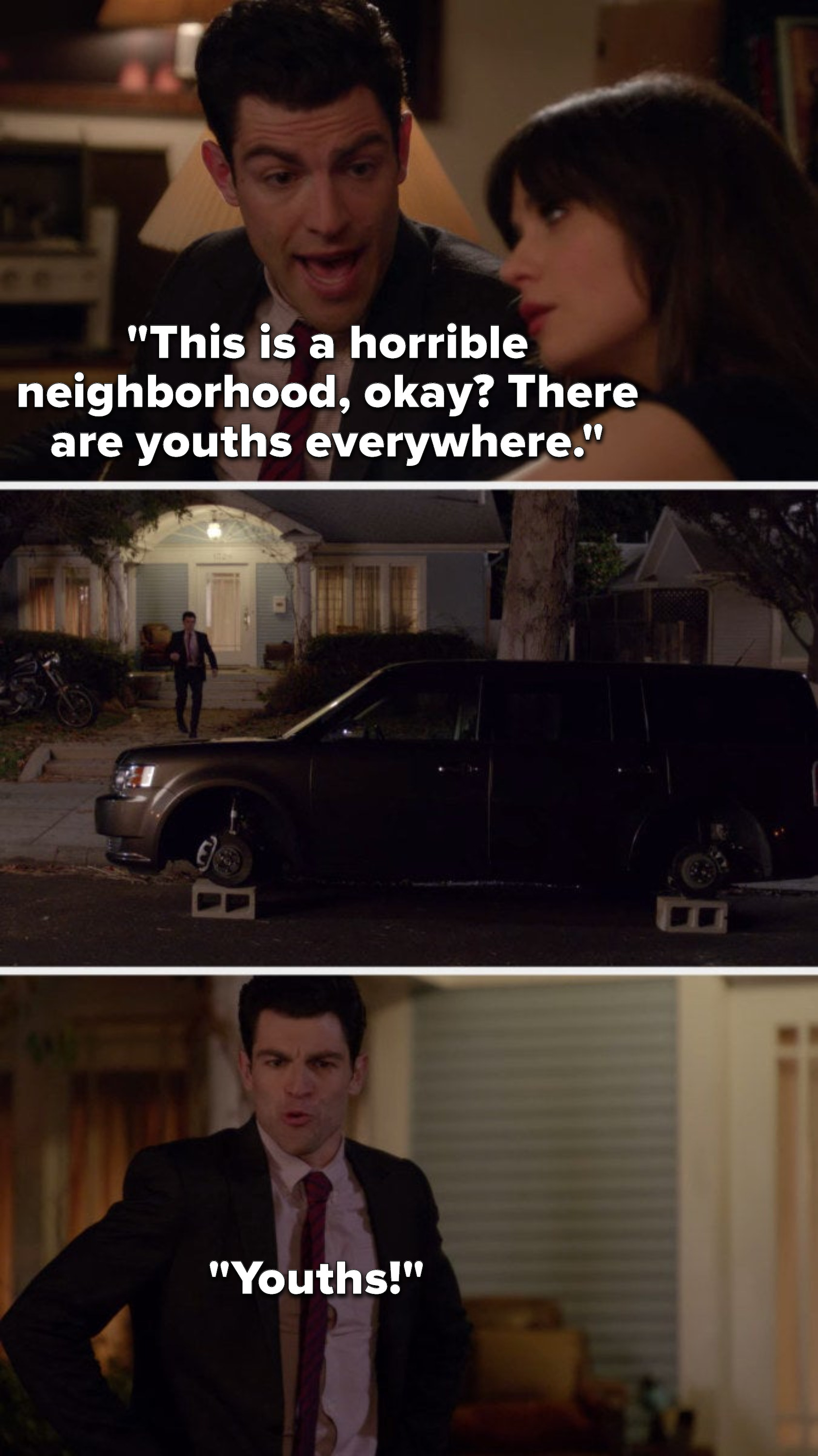 Schmidt says, This is a horrible neighborhood, okay, there are youths everywhere, and then he sees his tires are gone and he yells, Youths