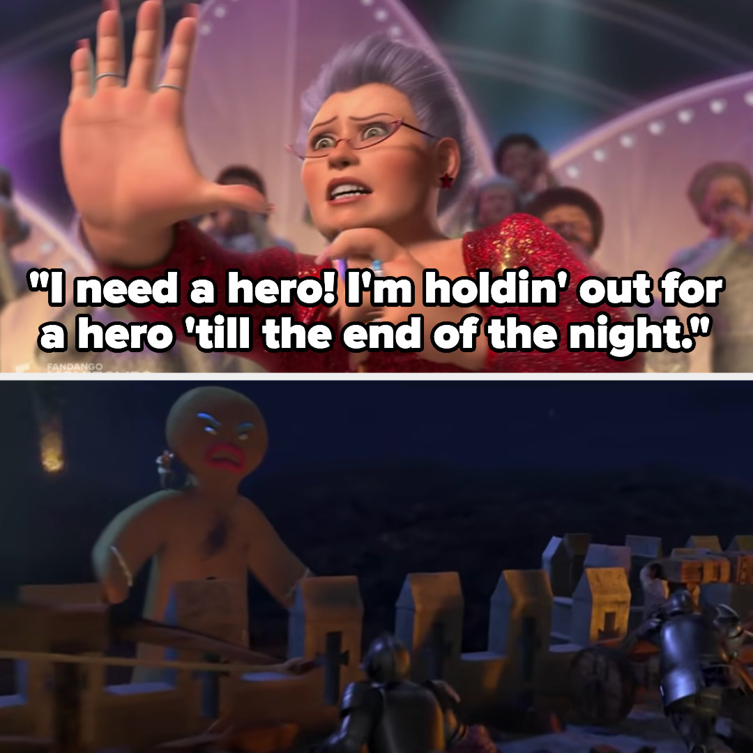 """the fairy godmother sings """"I need a hero, I'm holding out for a hero till the end of the night"""" as the giant gingerbread man breaks into the castle with Shrek"""