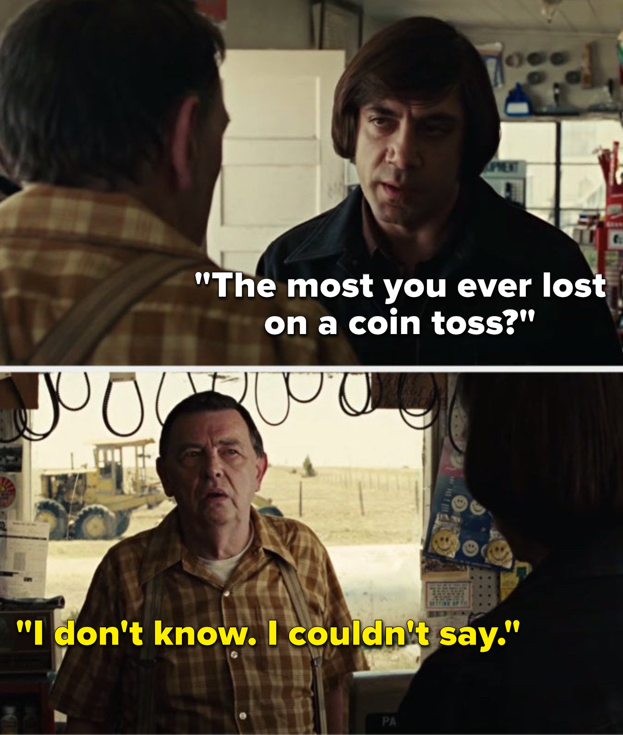 """Anton Chigurh asks, """"The most you ever lost on a coin toss?"""" and the store clerk says, """"I don't know; I couldn't say"""""""