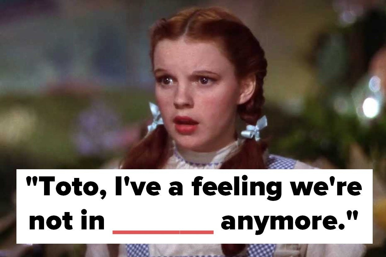 """Dorothy with the words """"toto, I've a feeling we're not in __ anymore."""""""