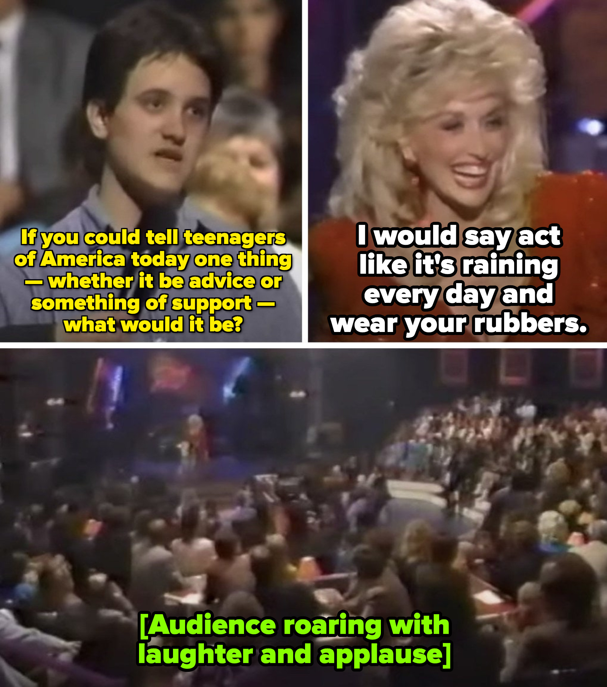 """Teenage fan: """"If you could tell teenagers of America today one thing, what would it be?"""" Dolly: """"I would say act like it's raining and every day wear your rubbers"""""""