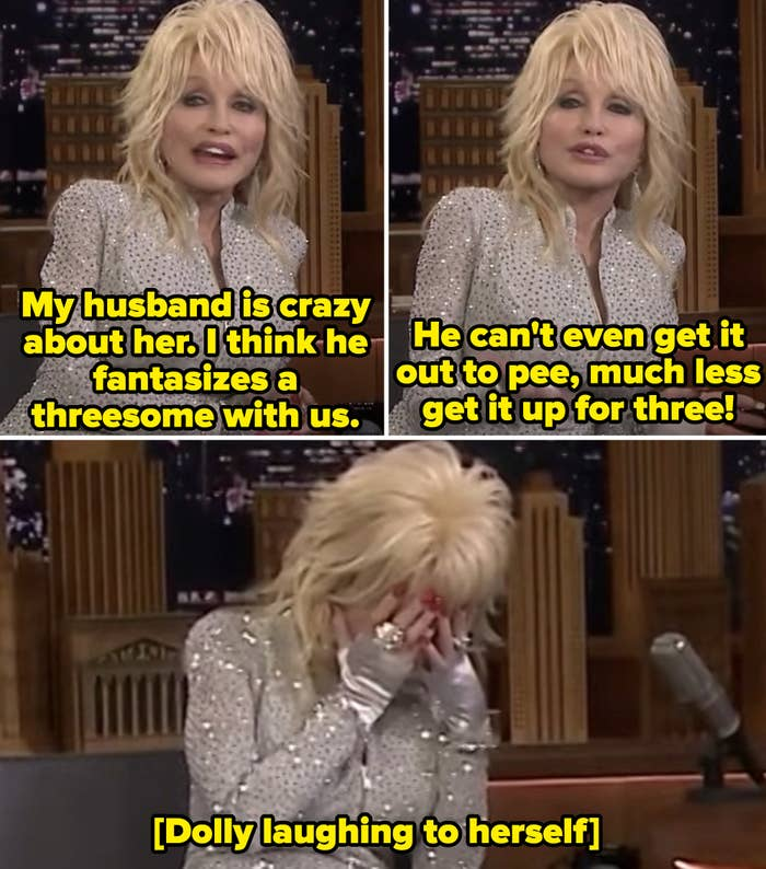 """Dolly while laughing: """"He can't even get it out to pee, much less get it up for three!"""""""
