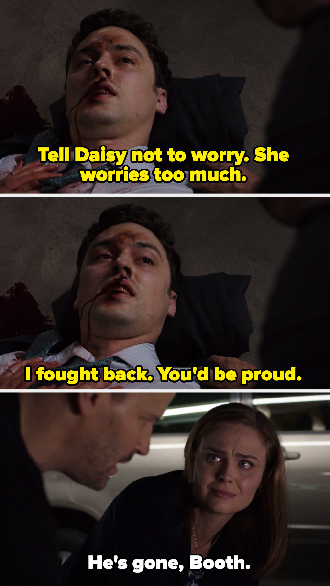 """Lance Sweets saying, """"Tell Daisy not to worry; she worries too much. I fought back; you'd be proud"""" and Brennan saying, """"He's gone, Booth"""""""